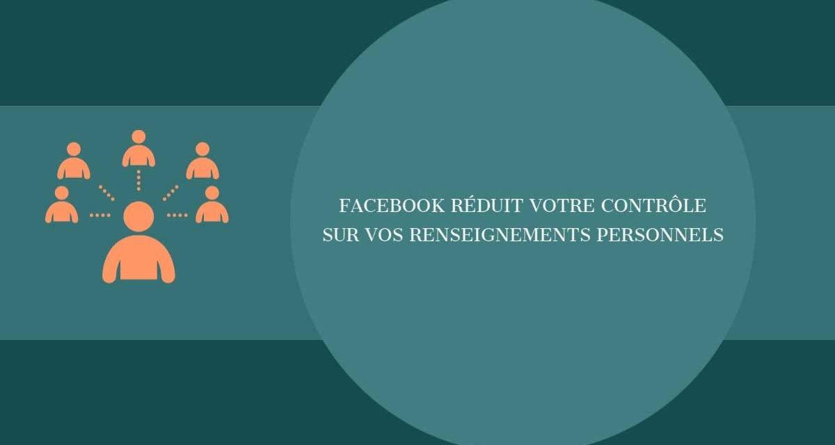 Facebook réduit votre contrôle sur vos renseignements personnels