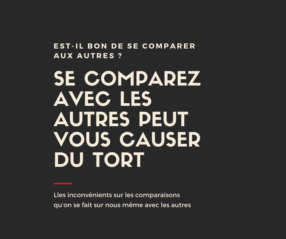 Se comparez avec les autres peut vous causer du tort