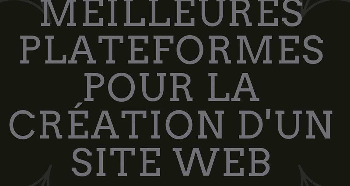 Les meilleures plateformes pour la création de site web