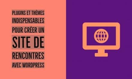 Plugins et thèmes indispensables pour créer un site de rencontres avec WordPress