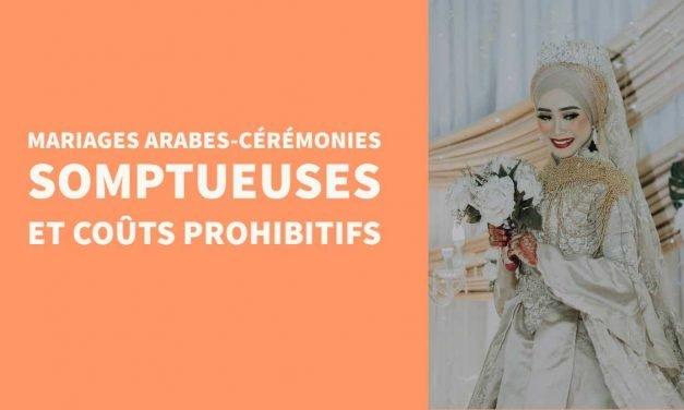 Mariages arabes-cérémonies somptueuses et coûts prohibitifs